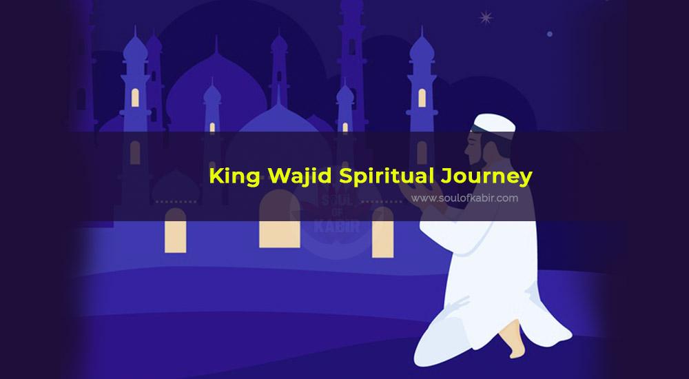 King Wajid Spiritual Journey