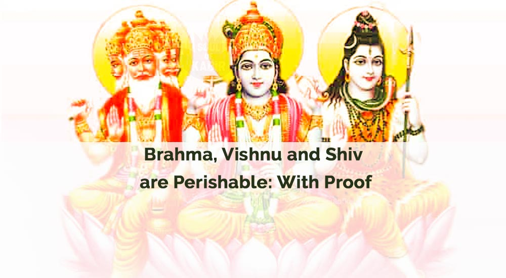 Brahma, Vishnu and Shiv are Perishable: With Proof
