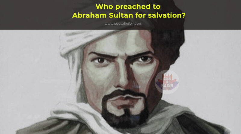 Who preached to Abraham Sultan for salvation